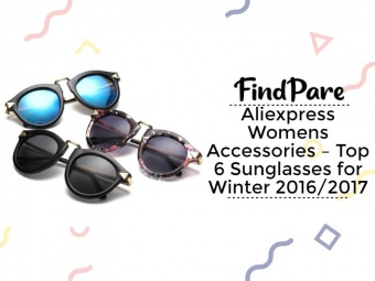 Aliexpress Womens Accessories – Top 6 Sunglasses for Winter 2016/2017