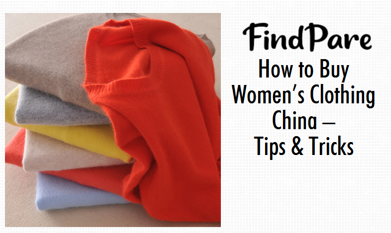 How to Buy Women's Clothing China – Tips & Tricks