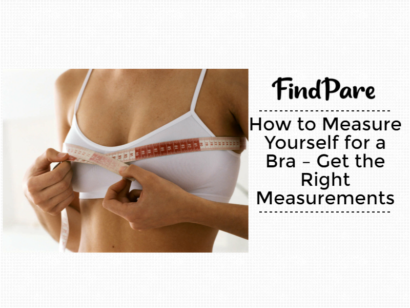How to Measure Yourself for a Bra – Get the Right Measurements