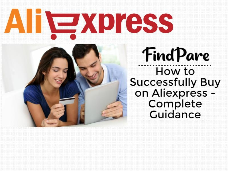 How to Successfully Buy on Aliexpress - Complete Guidance