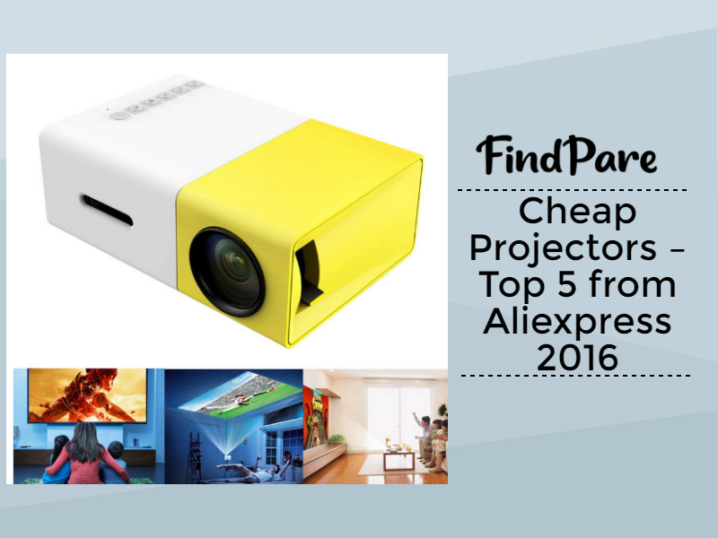 Cheap Projectors – Top 5 from Aliexpress 2016