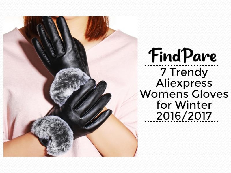 7 Trendy Aliexpress Womens Gloves for Winter 2016/2017