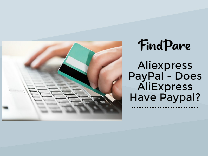 Aliexpress PayPay - Does AliExpress Have Paypal?