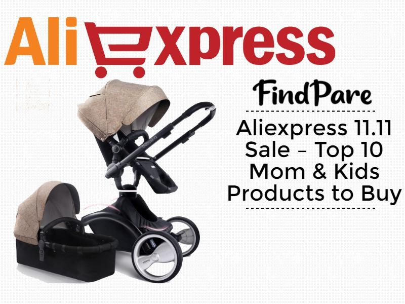 Aliexpress 11.11 Sale – Top 10 Mom & Kids Products to Buy