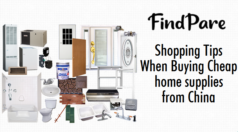 Shopping Tips When Buying Cheap home supplies from China