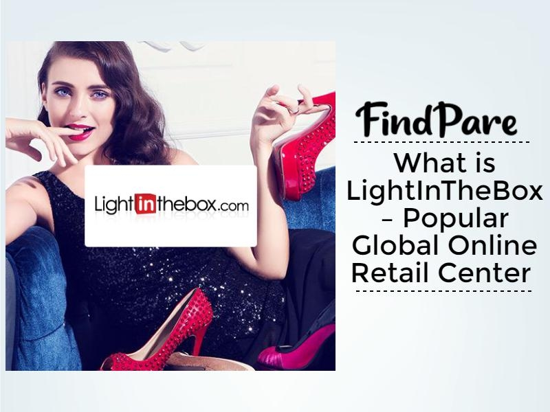What is LightInTheBox – Popular Global Online Retail Center