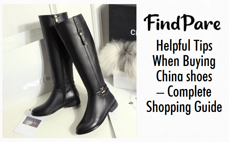 Helpful Tips When Buying China shoes – Complete Shopping Guide