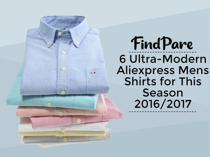 6 Ultra-Modern Aliexpress Mens Shirts for This Season 2016/2017