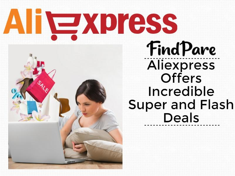 Aliexpress Offers Incredible Super and Flash Deals