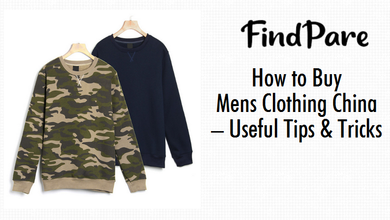 How to Buy Mens Clothing China – Useful Tips & Tricks