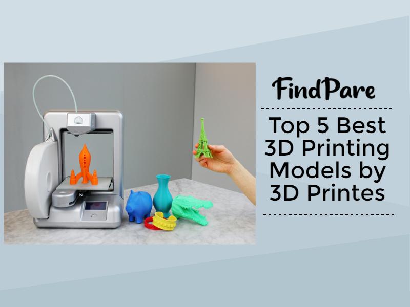 Top 5 Best 3D Printing Models by 3D Printers