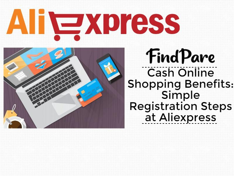 Cash Online Shopping Benefits: Simple Registration Steps at Aliexpress