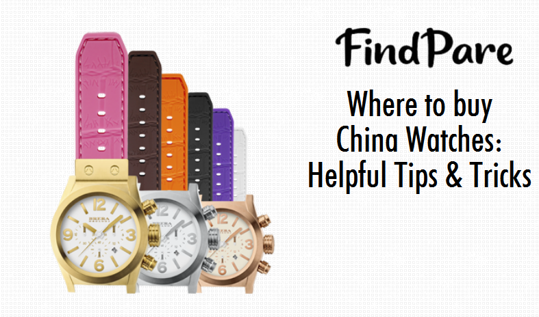 Where to buy China Watches: Helpful Tips & Tricks