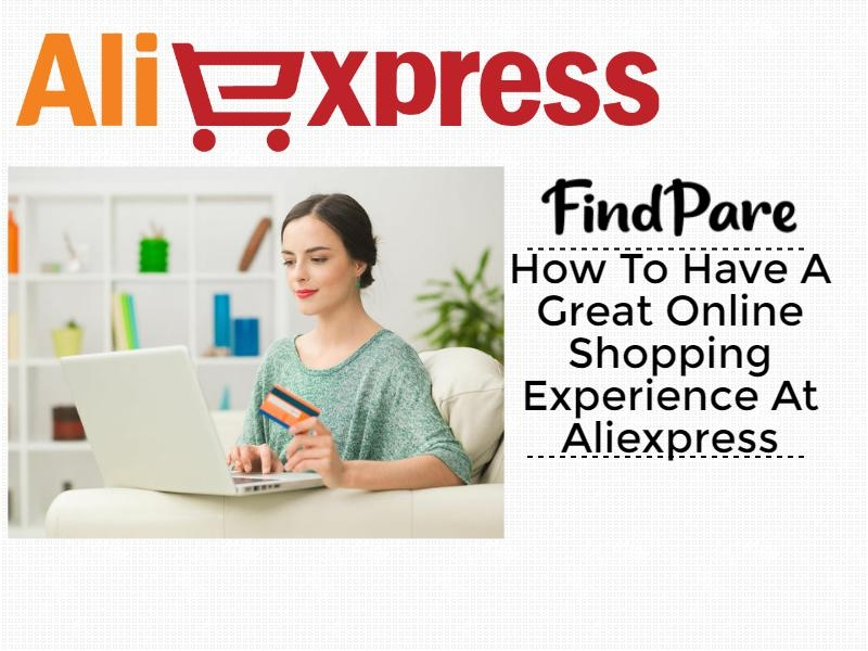 How To Have A Great Online Shopping Experience At Aliexpress