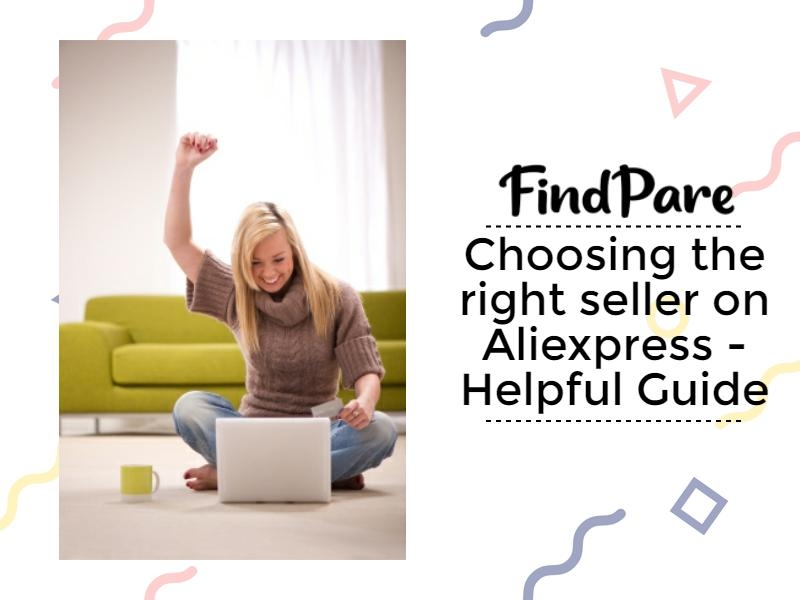 Choosing the right seller on Aliexpress - Helpful Guide