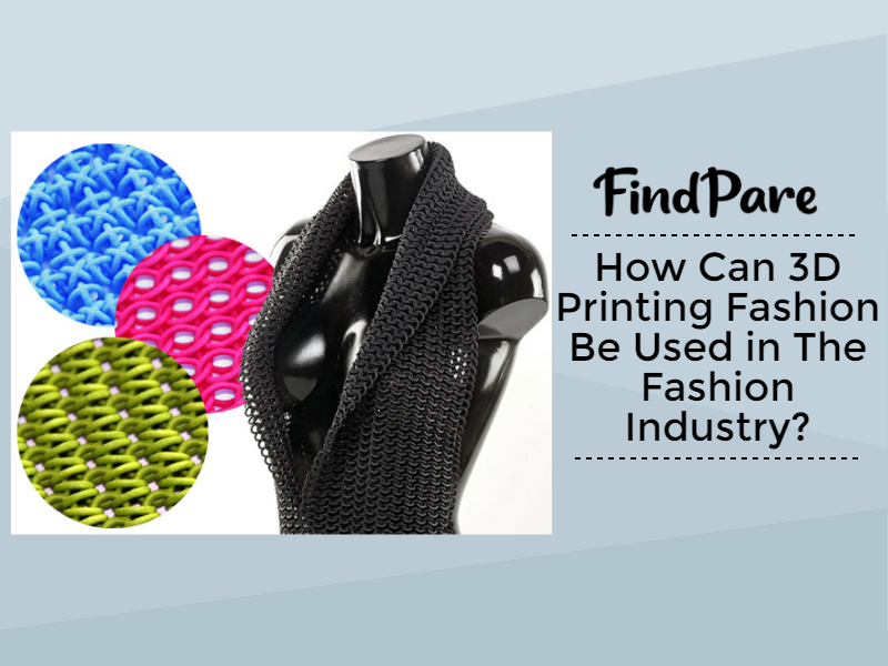 How Can 3D Printing Fashion Be Used in The Fashion Industry