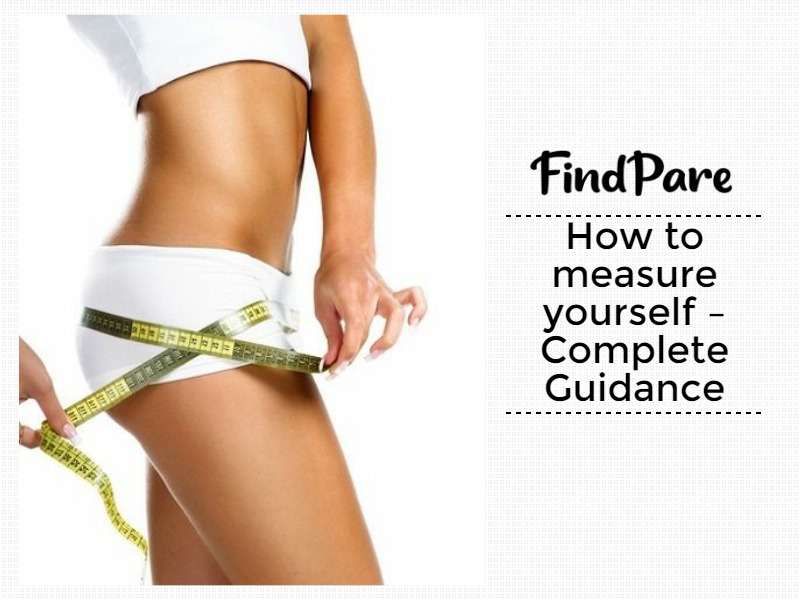 How to measure yourself – Complete Guidance