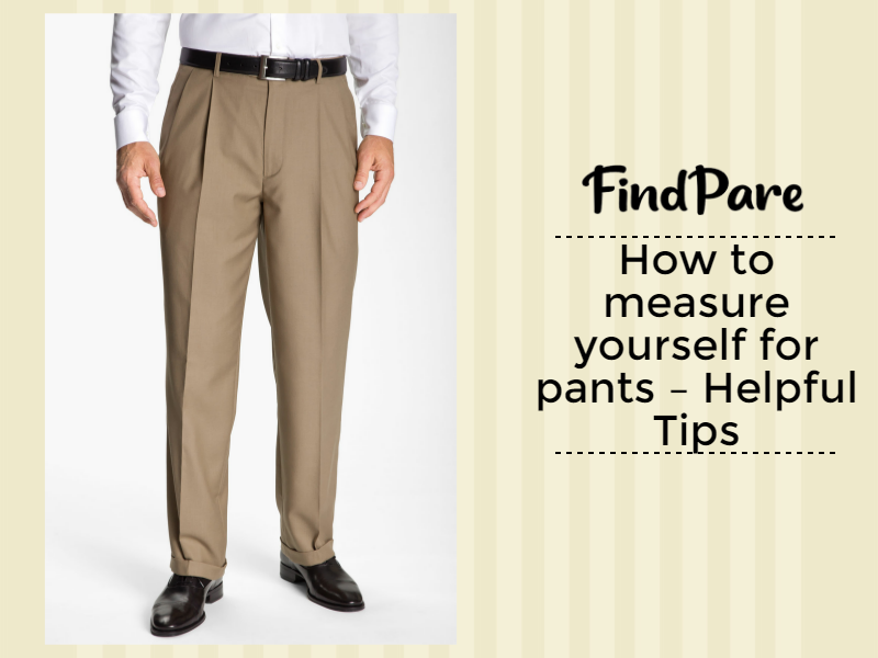 How to Measure Yourself for Pants – Helpful Tips