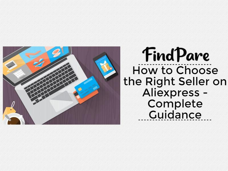 How to Choose the Right Seller on Aliexpress - Complete Guidance