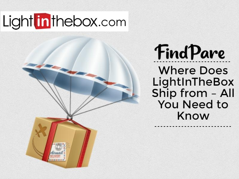 Where Does LightInTheBox Ship from – All You Need to Know