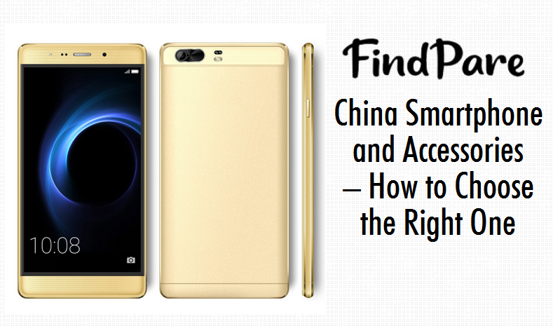 China Smartphone and Accessories – How to Choose the Right One