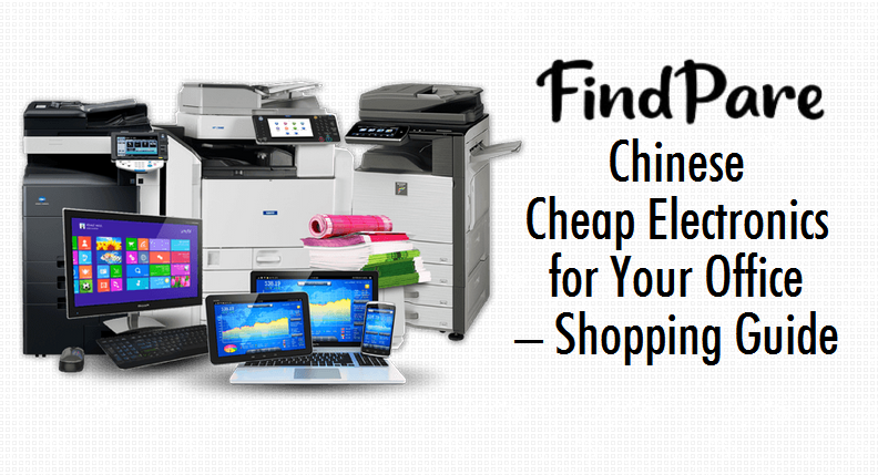 Chinese Cheap Electronics for Your Office – Shopping Guide