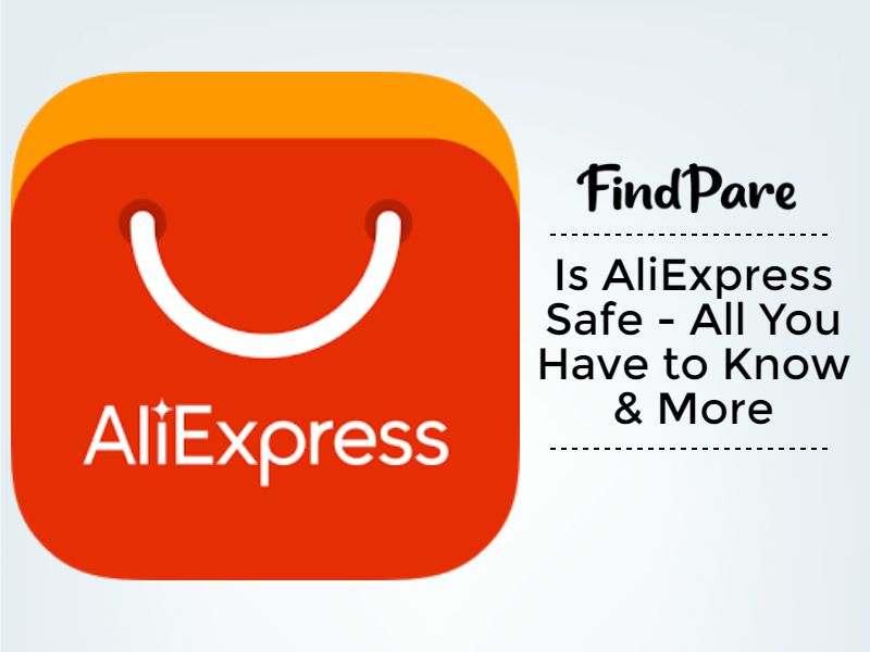 Is AliExpress Safe - All You Have to Know & More