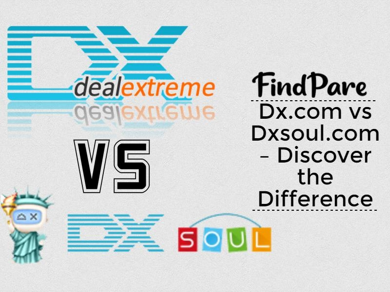 Dx.com vs Dxsoul.com – Discover the Difference