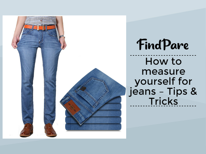 How to measure yourself for jeans – Tips & Tricks