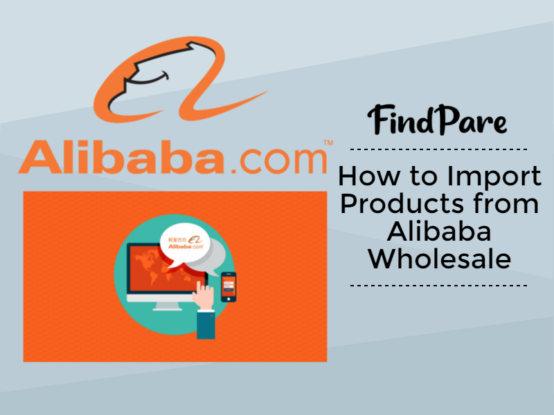 How to Import Products from Alibaba Wholesale