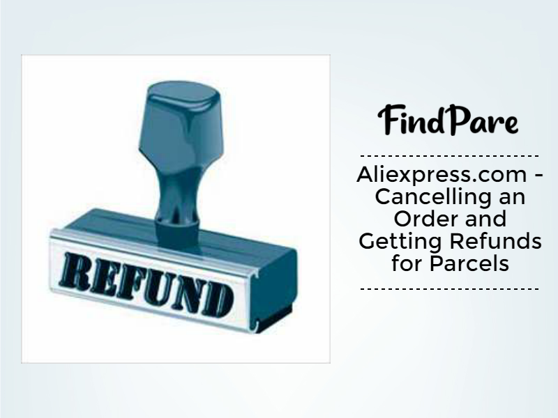 Aliexpress.com - Cancelling an Order and Getting Refunds for Parcels