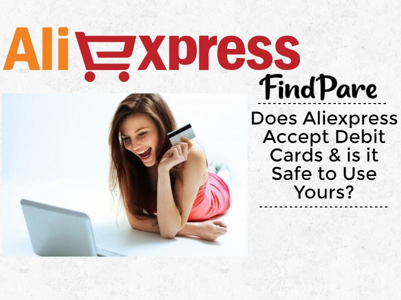 Does Aliexpress Accept Debit Cards & is it Safe to Use Yours?