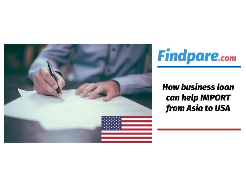 How loan can help IMPORT/ EXPORT products from Asia to USA