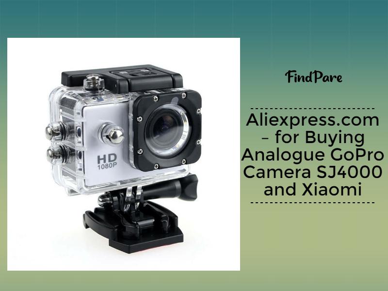 Aliexpress.com – for Buying Analogue GoPro Camera SJ4000 and Xiaomi