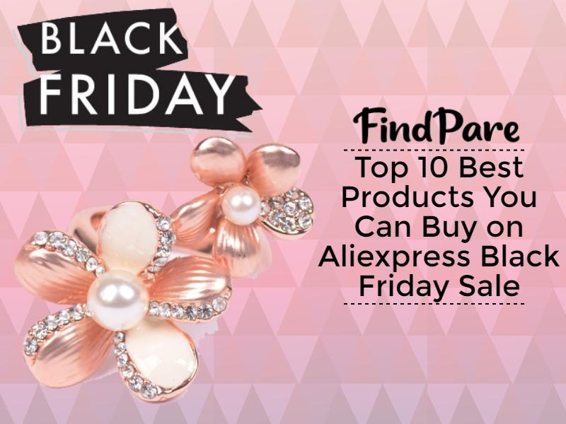 Top 10 Best Products You Can Buy on Aliexpress Black Friday Sale