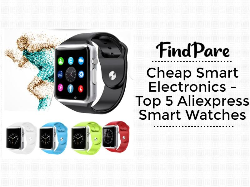 Cheap Smart Electronics -Top 5 Aliexpress Smart Watches