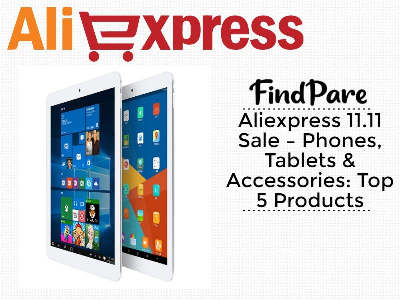 Aliexpress 11.11 Sale – Phones, Tablets & Accessories: Top 5 Products