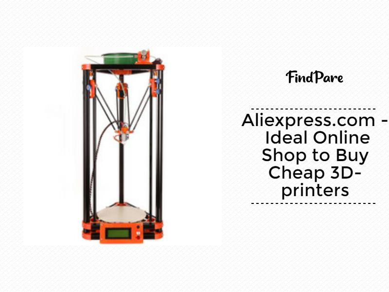 Aliexpress.com - Ideal Online Shop to Buy Cheap 3D-printers
