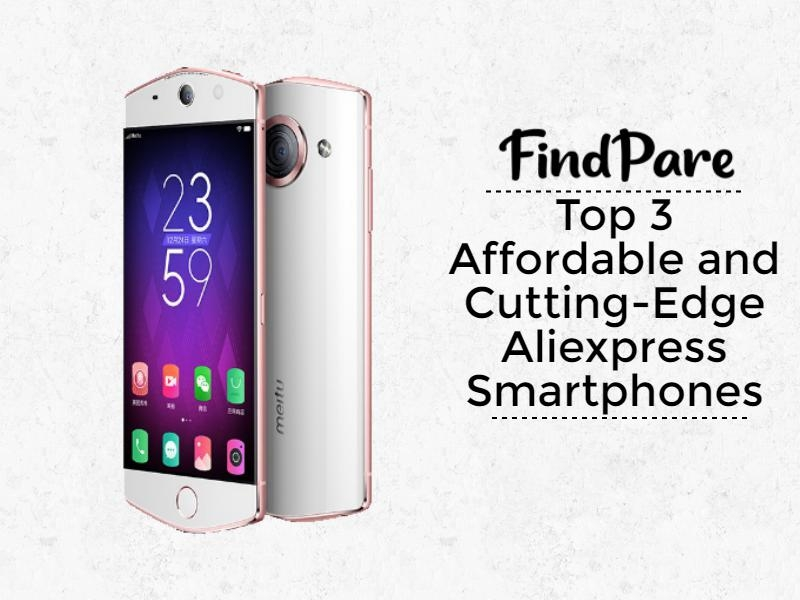 Top 3 Affordable and Cutting-Edge Aliexpress Smartphones